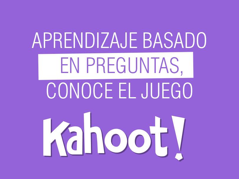 Aprendizaje basado en preguntas, conoce el juego: Kahoot!
